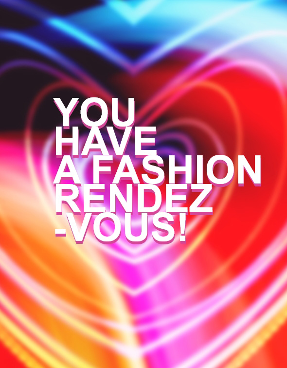 You have a Fashion rendez-vous